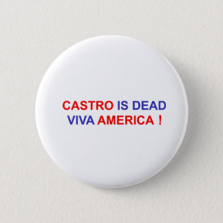 Castro is Dead. Viva America! 2 Inch Round Button