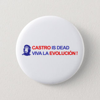 Castro is Dead. Viva la Evolución ! 2 Inch Round Button