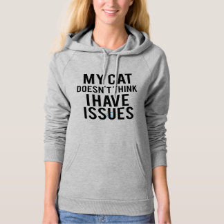 Cat Doesn't Think I Have Issues Hoodie