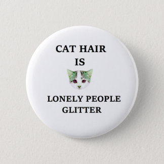 Cat Hair Is Lonely People Glitter 2 Inch Round Button