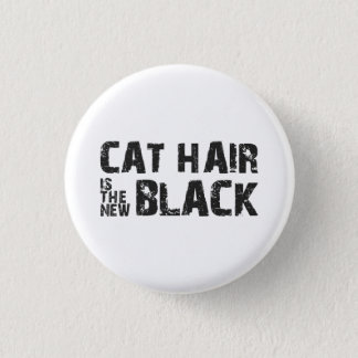 Cat Hair is the New Black 1 Inch Round Button