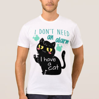 Cat Lover I Don't Need An Alarm T-Shirt