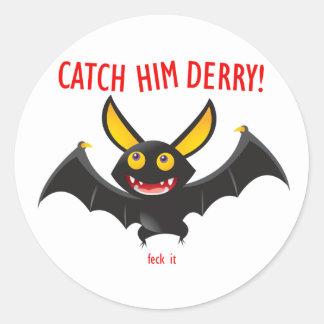 Catch Him Derry!!! feck it Classic Round Sticker