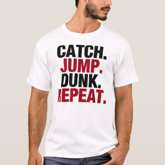 Catch Jump Dunk Repeat T-Shirt