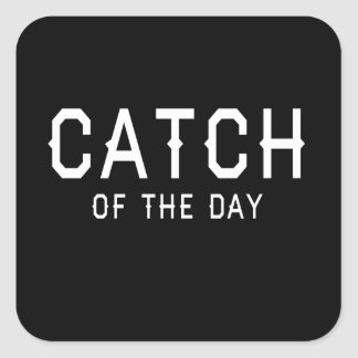 Catch of the Day Square Sticker