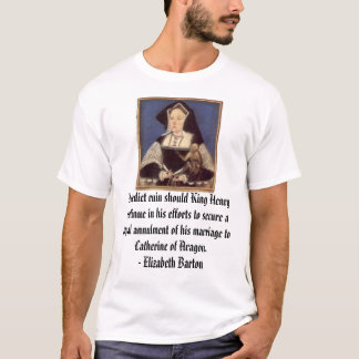 Catherine of Aragon, I predict ruin should King... T-Shirt