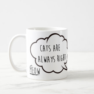 Cats are always right coffee mug