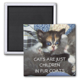 CATS ARE JUST CHILDREN IN FUR COATS SQUARE MAGNET