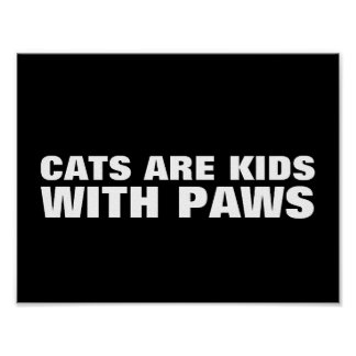 CATS ARE KIDS WITH PAWS WALL SIGNS POSTER