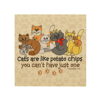 Cats are like potato chips wood prints