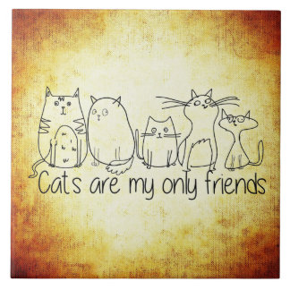 Cats Are My Only Friends Tile