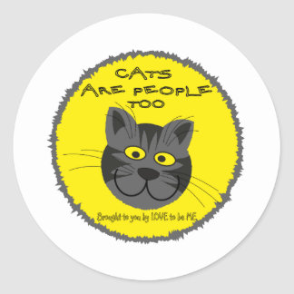 CATS ARE PEOPEL TO -- LOVE TO BE ME CLASSIC ROUND STICKER