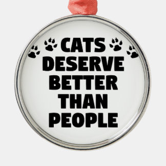 Cats Deserve Better Metal Ornament