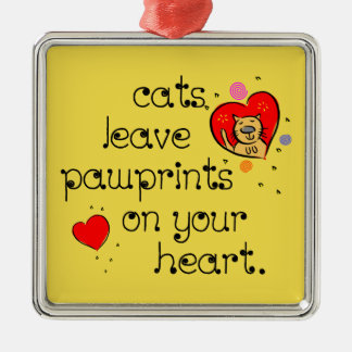 Cats leave pawprints on your heart metal ornament