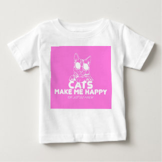 Cats make me happy you not so much baby T-Shirt
