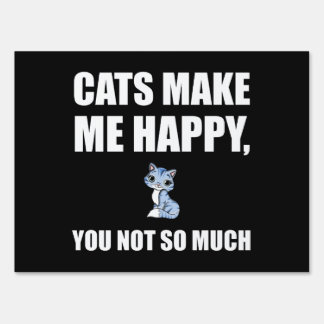 Cats Make Me Happy You Not So Much Funny Sign