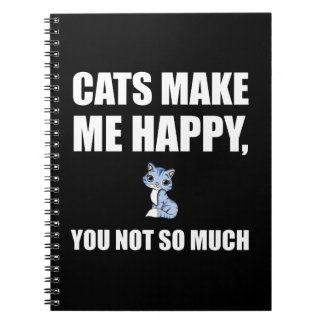 Cats Make Me Happy You Not So Much Funny Spiral Notebook