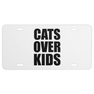 Cats Over Kids Funny Quote License Plate