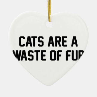 Cats Waste of Fur Ceramic Ornament
