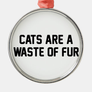 Cats Waste of Fur Metal Ornament