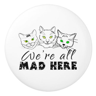 Cats - We're All Mad Here Ceramic Knob