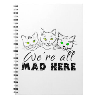 Cats - We're All Mad Here Spiral Notebooks