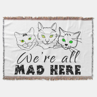 Cats - We're All Mad Here Throw Blanket