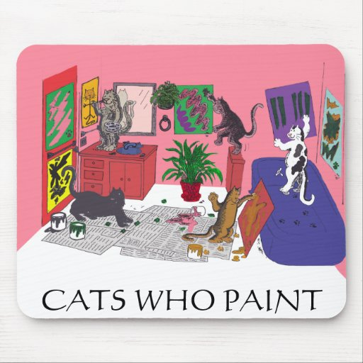 Cats Who Paint, Humorous Art of Cats Painting Mousepads