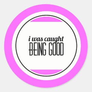 Caught Being Good Round Sticker