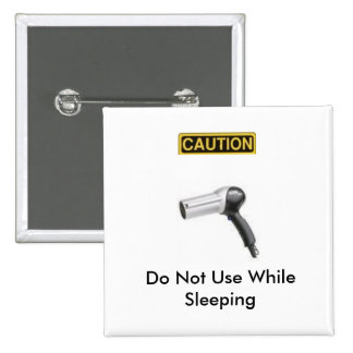 caution.2, hairdryer, Do Not Use WhileSleeping 2 Inch Square Button