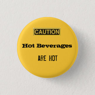 caution.2, Hot Beverages, are HOT 1 Inch Round Button