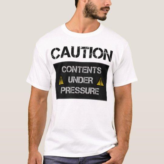 Caution - Contents Under Pressure T-Shirt
