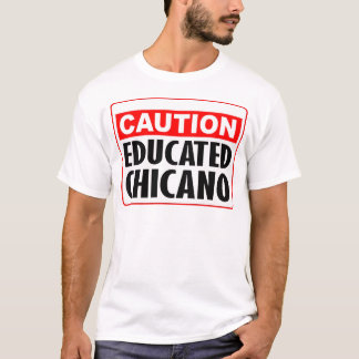 Caution Educated Chicano T-Shirt