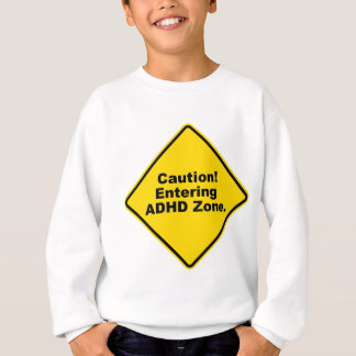 Caution! Entering ADHD Zone Sweatshirt