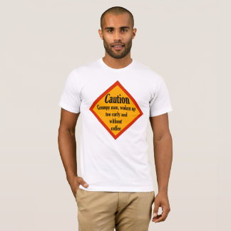 Caution Grumpy Man T-Shirt