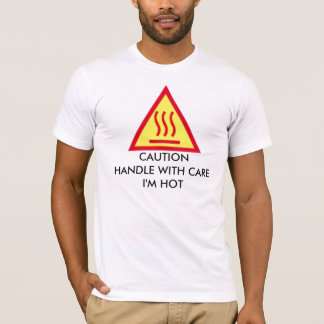 CAUTION HANDLE WITH CARE I'M HOT T-Shirt