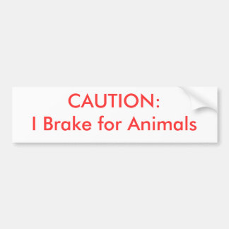 CAUTION:  I Brake for Animals Bumper Sticker