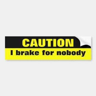 Caution, I brake for nobody Bumper Sticker
