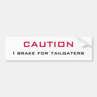 CAUTION   I Brake for Tailgaters Bumper Sticker