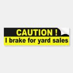 Caution, I brake for yard sales Bumper Sticker