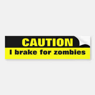 Caution, I brake for zombies Bumper Sticker
