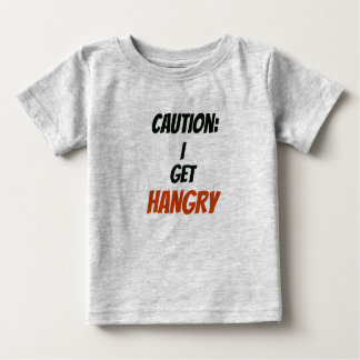 Caution: I Get Hangry Baby T-Shirt