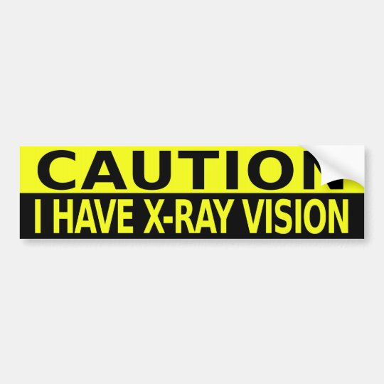 CAUTION I HAVE X-RAY VISION BUMPER STICKER