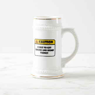 CAUTION - I LIKE TO GET DRUNK AND HUMP THINGS BEER STEIN