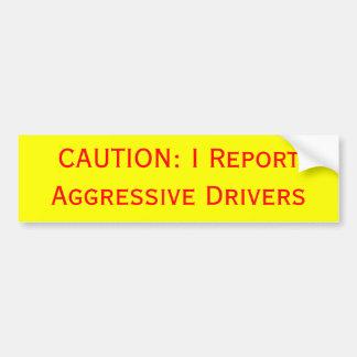 CAUTION: I Report Aggressive Drivers Bumper Sticker