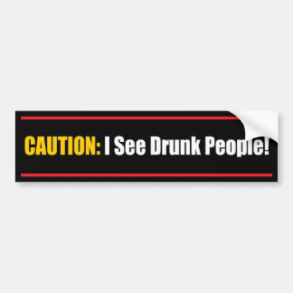 Caution: I See Drunk People! Bumper Sticker