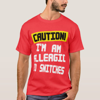 Caution,Im Allergic to snitches -- T-Shirt