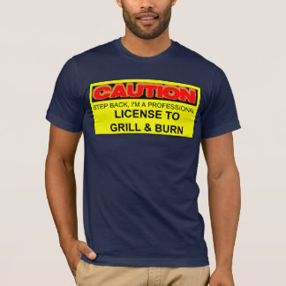 CAUTION: LICENSE TO GRILL & BURN T-Shirt