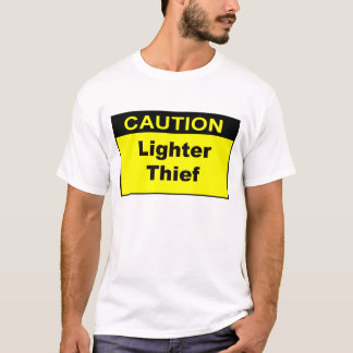 Caution Lighter Thief T-Shirt