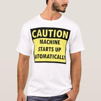 caution machine starts up automatically T-Shirt